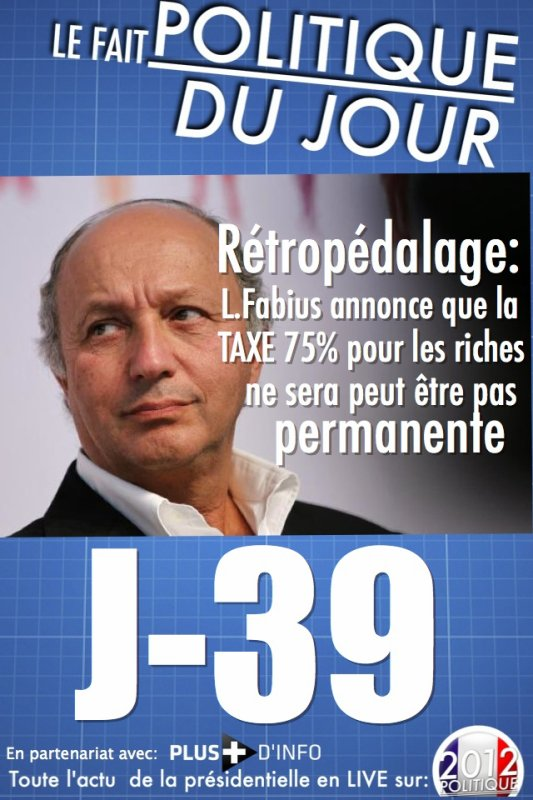 LE FAIT POLITIQUE DU JOUR: Rtropdalage, Laurent Fabius annonce que le taux d'imposition de 75% ne sera pas permanent