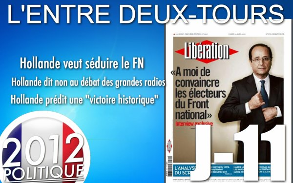 L'ENTRE DEUX-TOURS: J-11 Hollande veut sduire FN et une &quot;victoire historique&quot; / Sarkozy accepte dbat radio contrairement d'Hollande, le buzz du 1er mai...