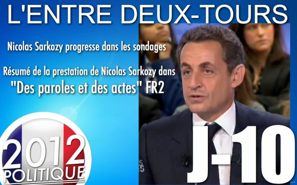 L'ENTRE DEUX-TOURS: J-10 &quot;SARKOZY ET HOLLANDE DANS DPDA&quot;/&quot;SARKOZY PROGRESSE DANS LES SONDAGES&quot;/&quot;HOLLANDE ET SON SOUTIENT TARIQ RAMADAN&quot;
