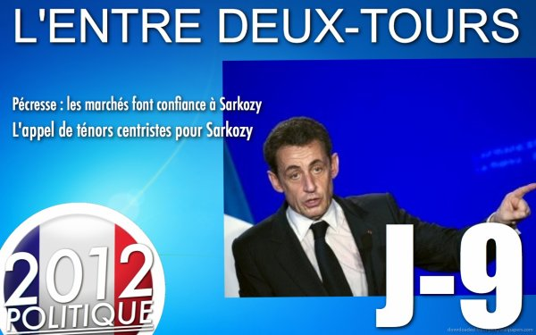 L'ENTRE DEUX-TOURS: J-9 Les marchs font confiance  Sarkozy / l'appel des tnors centristes pour Sarkozy / Hollande rpond  la lettre de Bayrou/ Hollande veut limiter l'immigration conomique