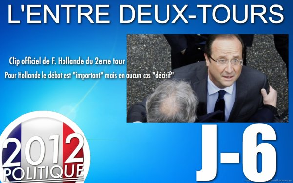 L'ENTRE DEUX-TOURS: J-06 &quot;Hollande minimise le dbat&quot;/&quot;Sarkozy attaque DSK et le PS&quot;/&quot;Clip de campagne du 2eme tour&quot;