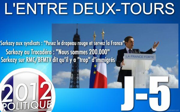 L'ENTRE DEUX-TOURS: J-5 &quot;Sarkozy au Trocadro + son itw  RMC&quot;/&quot;Hollande  Nevers rend hommage aux syndicalistes + soutient de CGT&quot;