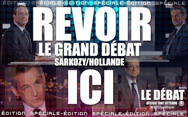 REVOIR LE GRAND D�BAT SARKOZY / HOLLANDE ICI