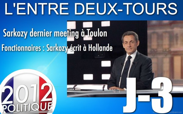 L'ENTRE DEUX-TOURS: J-3 &quot;Dernier meeting pour les deux candidats&quot; / &quot;Bayrou votera Hollande&quot; / &quot;Sarkozy envoie une lettre  F. Hollande&quot;